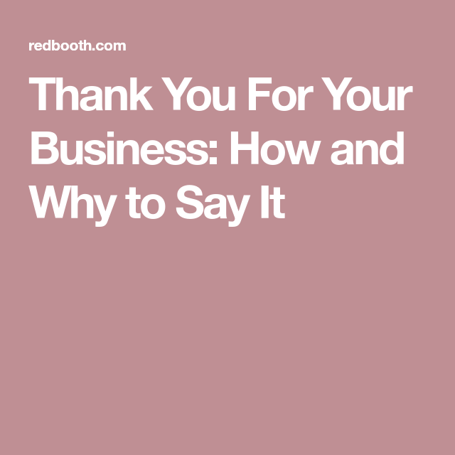 Thank You For Your Business How And Why To Say It Thank You Quotes Be Yourself Quotes Sayings