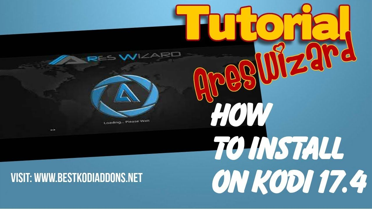 How To Install Ares Wizard for Kodi 17 4 Krypton plus Best