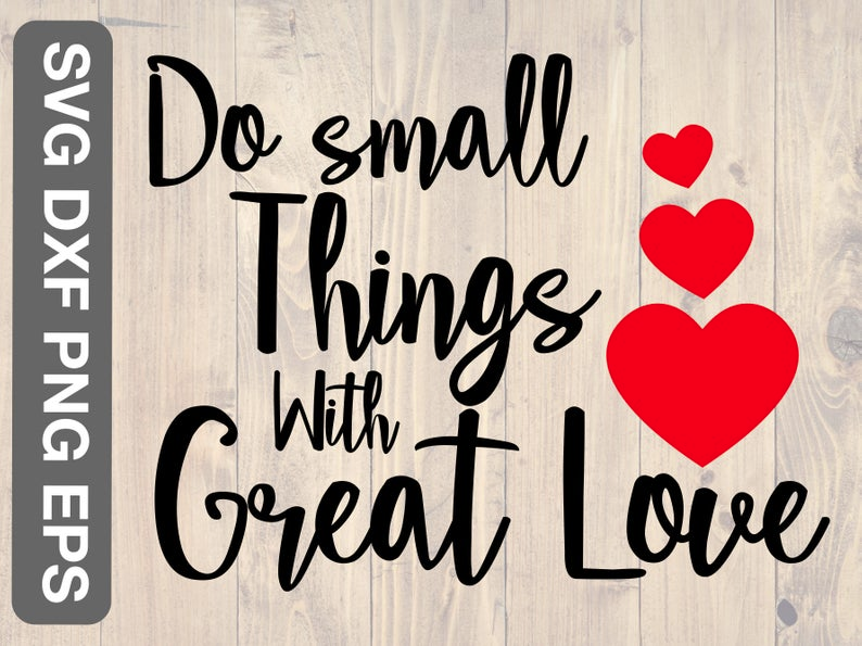Download Do small things with great love svg, png, eps, dxf ...