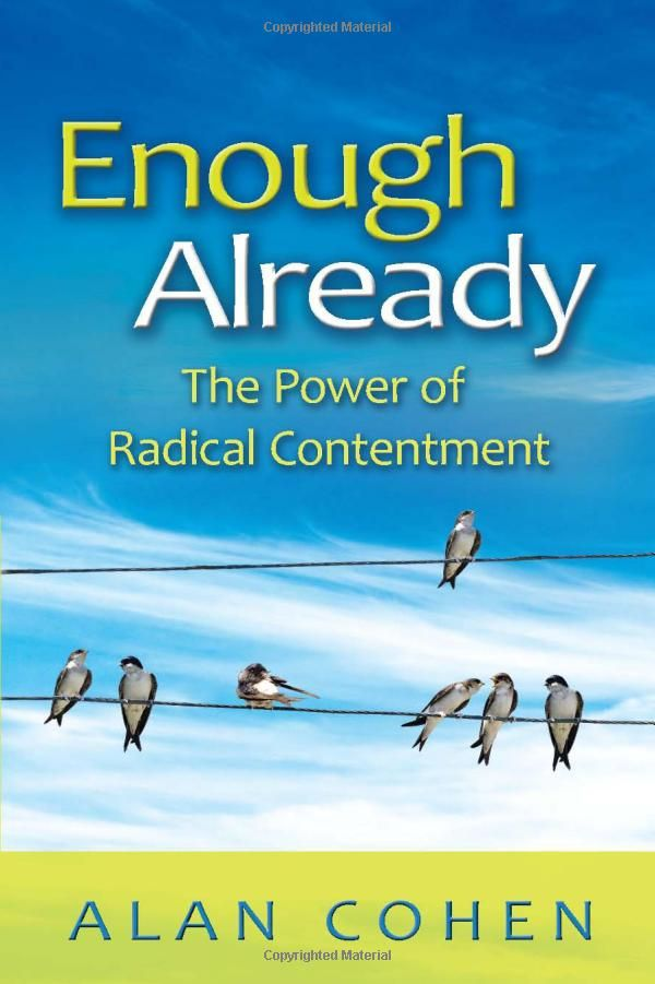 Enough Already The Power Of Radical Contentment Alan Cohen