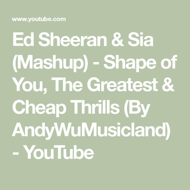Ed Sheeran Sia Mashup Shape Of You The Greatest Cheap Thrills By Andywumusicland Youtube Ed Sheeran Mashup Greatful