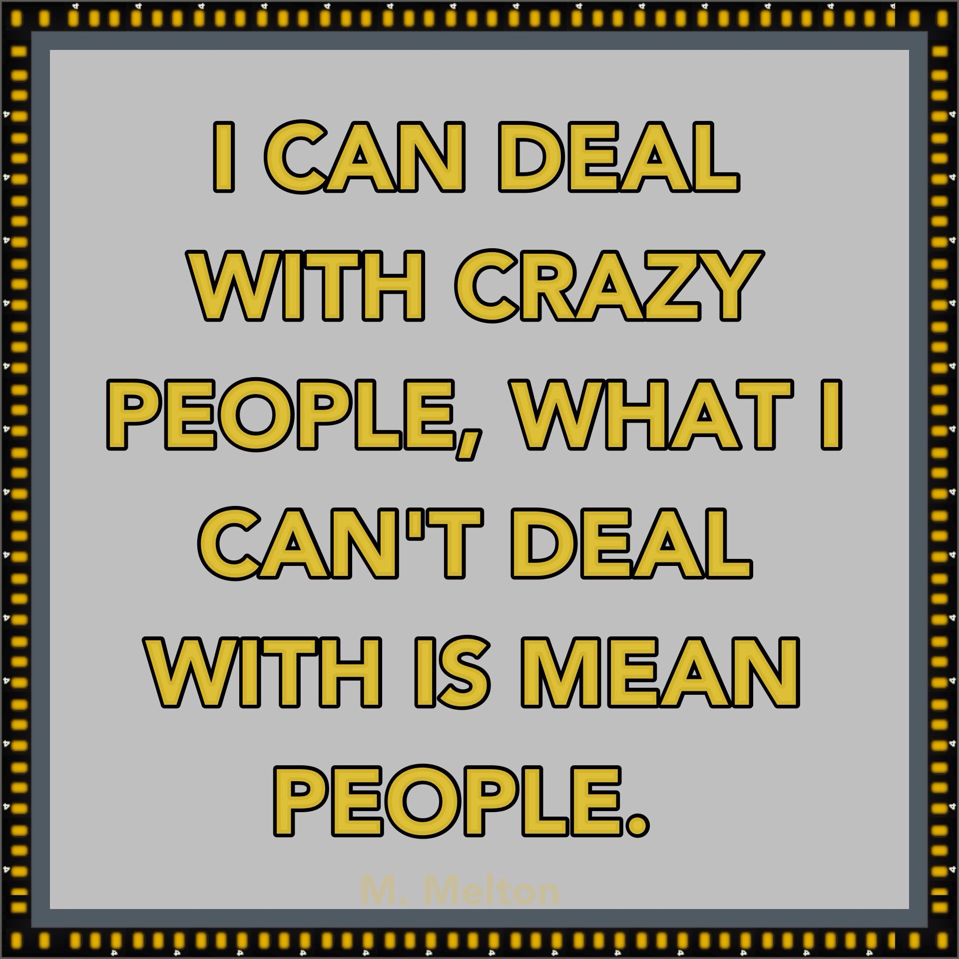 I Can Deal With Crazy People What I Cant Deal With Is Mean People