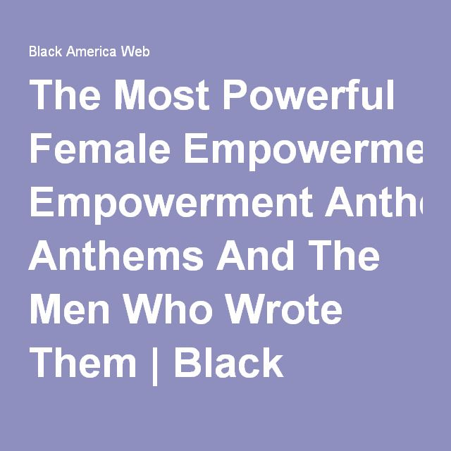 The Most Powerful Female Empowerment Anthems And The Men Who Wrote Them | Black America Web