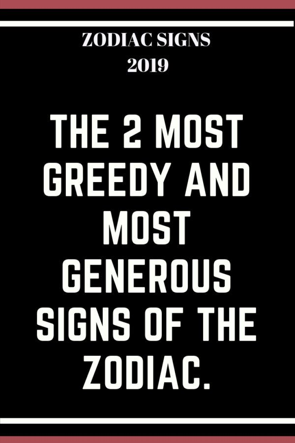 The 2 most greedy and most generous signs of the zodiac