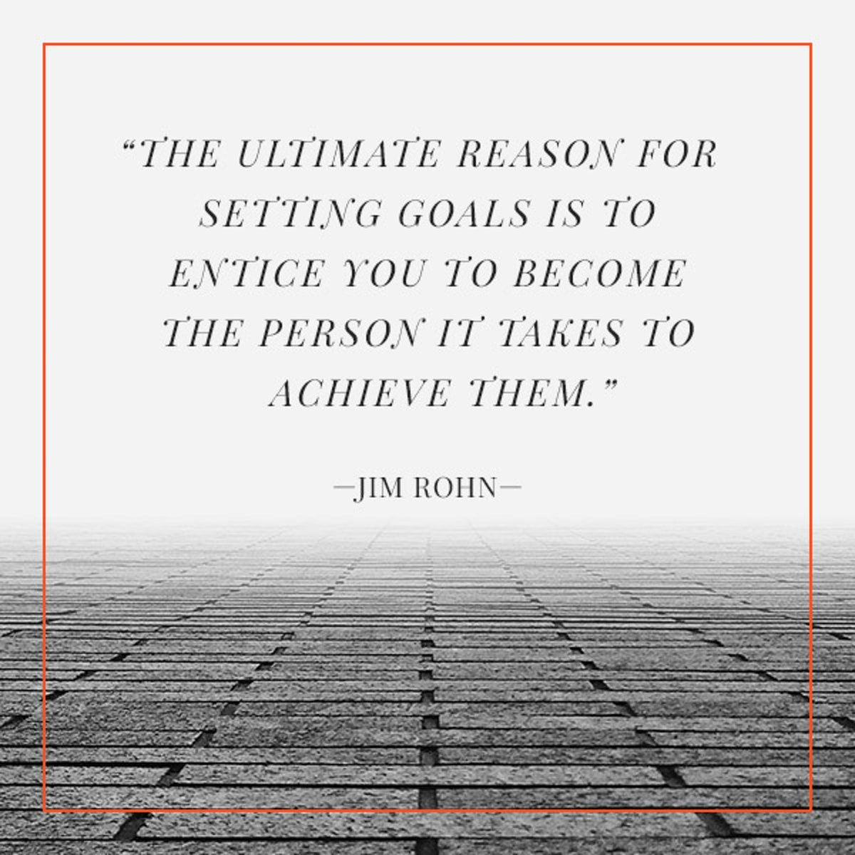 The Ultimate Reason For Setting Goals Is To Entice You To Become The Person It Takes To Achieve Them Jim Rohn Setting Goals Business Motivation Life Goals