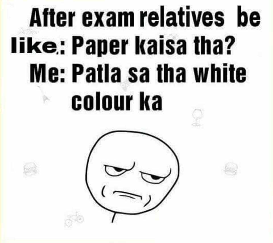 English Translation After Exams Relatives Be Like How Was The Paper Me Thin And White Coloured Exams Funny Jokes Quotes Some Funny Jokes