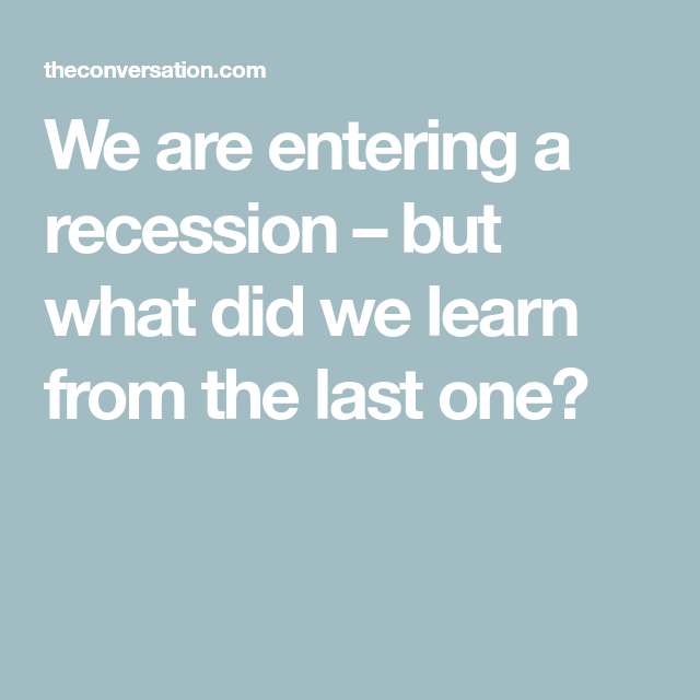 We Are Entering A Recession But What Did We Learn From The Last