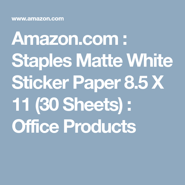 Amazon com : Staples Matte White Sticker Paper 8 5 X 11 (30