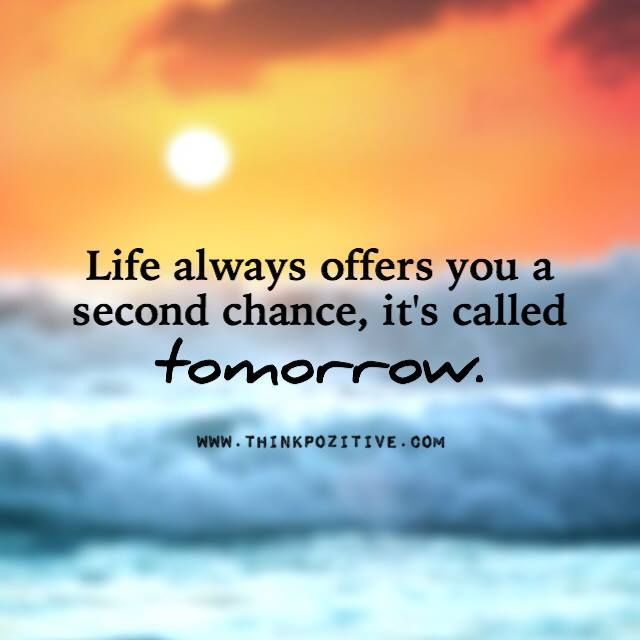 Life Offers A Second Chance Life Quotes Quotes Positive Quotes Quote Life Quote Tomorrow Life Cool Words Sign Quotes