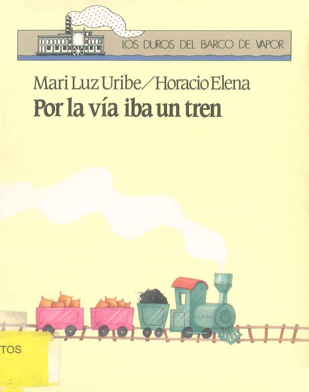 Por La Vía Iba Un Tren Mari Luz Uribe Horacio Elena Barco De Vapor Por La Vía Iba Un Tren Cargado De Azúc Lectura Compartida Barcos De Vapor Leer En Linea