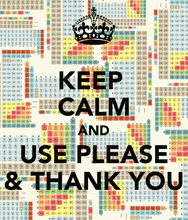 KEEP  CALM AND USE PLEASE & THANK YOU