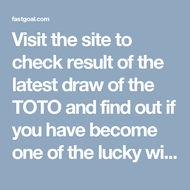 Visit the site to check result of the latest draw of the TOTO and ...