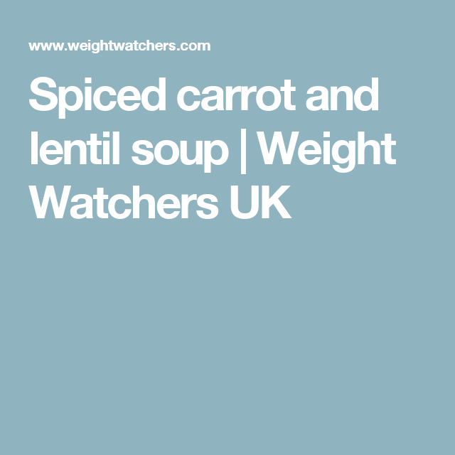 Spiced carrot and lentil soup | Weight Watchers UK