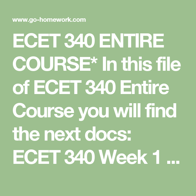 ECET 340 ENTIRE COURSE* In this file of ECET 340 Entire Course you will find the next docs:  ECET 340 Week 1 HomeWork 1.doc ECET 340 Week 1 iLab 1.doc ECET 340 Week 2 HomeWork 2.doc ECET 340 Week 2 iLab 2.doc ECET 340 Week 3 HomeWork 3.doc ECET 340 Week 3 iLab 3.doc ECET 340 Week 4 HomeWork 4.doc ECET 340 Week 4 iLab 4.doc ECET 340 Week 5 HomeWork 5.doc ECET 340 Week 5 iLab 5.doc ECET 340 Week 6 HomeWork 6.doc ECET 340 Week 6 iLab 6.doc ECET 340 Week 7 HomeWork 7.doc ECET 340 Week 7 iLab…