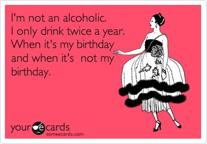 Doesn't make me an alcoholic!!!