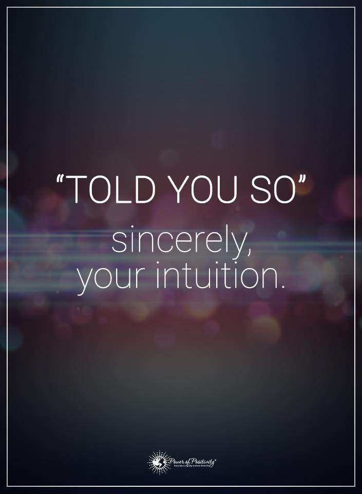Told You So Sincerely Your Intuition Powerofpositivity