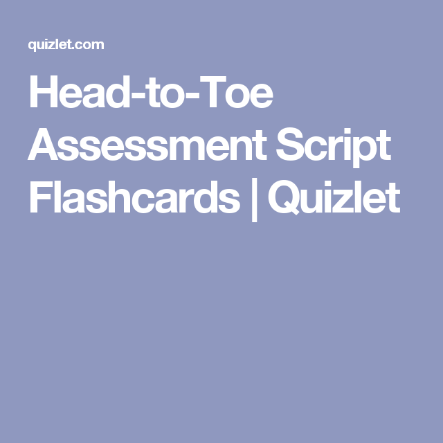 Head-to-Toe Assessment Script Flashcards | Quizlet | Nursing