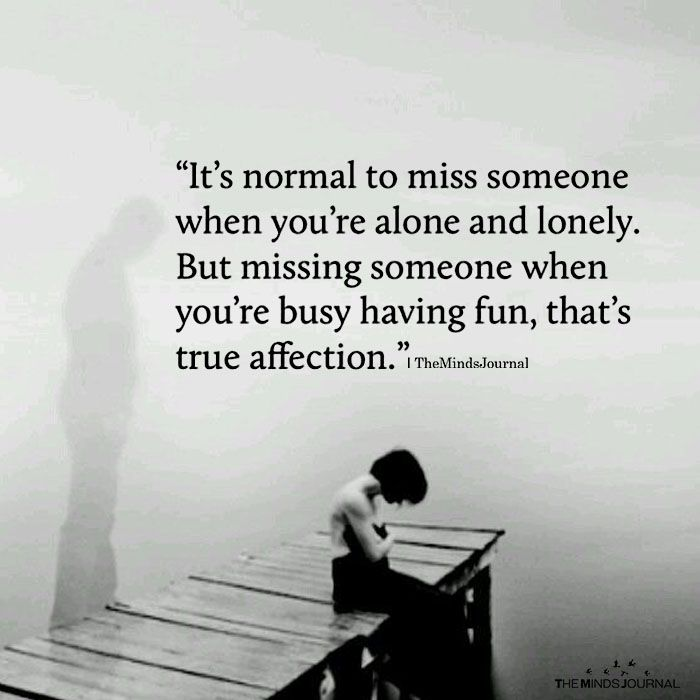 It's Normal To Miss Someone When You're Alone And Lonely