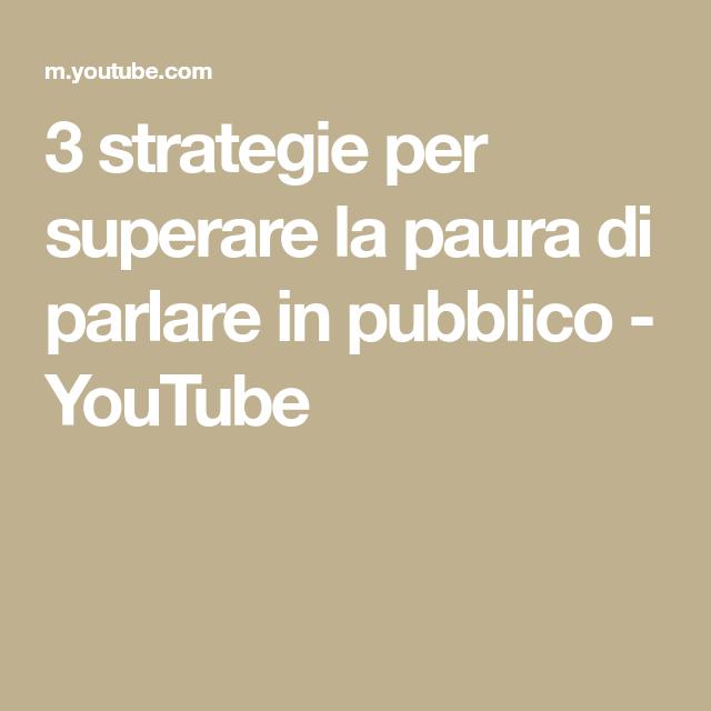 3 Strategie Per Superare La Paura Di Parlare In Pubblico Youtube