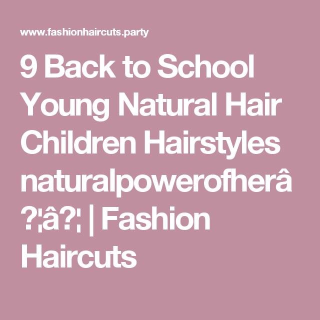 9 Back to School Young Natural Hair Children Hairstyles naturalpowerofher…… | Fashion Haircuts