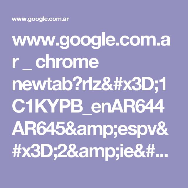 www.google.com.ar _ chrome newtab?rlz=1C1KYPB_enAR644AR645&espv=2&ie=UTF-8