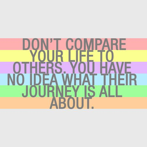 Dont Compare Your Life To Others You Have No Idea What Their