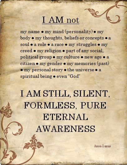 In meditation I discover I AM STILL, SILENT, FORMLESS, PURE ETERNAL AWARENESS Anon-I-mus