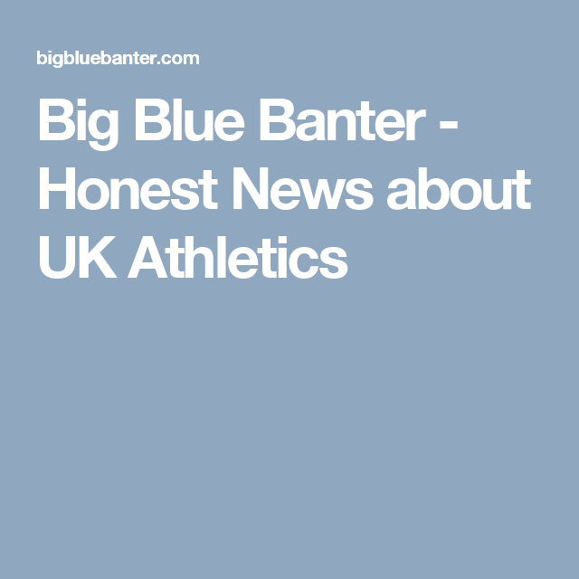 Big Blue Banter - Honest News about UK Athletics