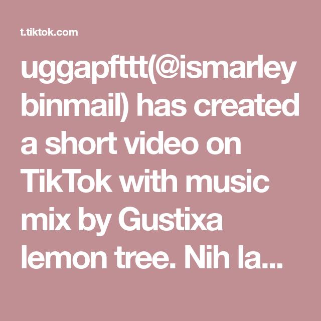 Uggapfttt Ismarleybinmail Has Created A Short Video On Tiktok With Music Mix By Gustixa Lemon Tree Nih Langsung Save Aja Untuk Wa Bingkai Foto Seni Desember