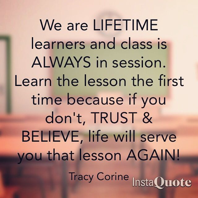 We are lifetime learners and class is always in session