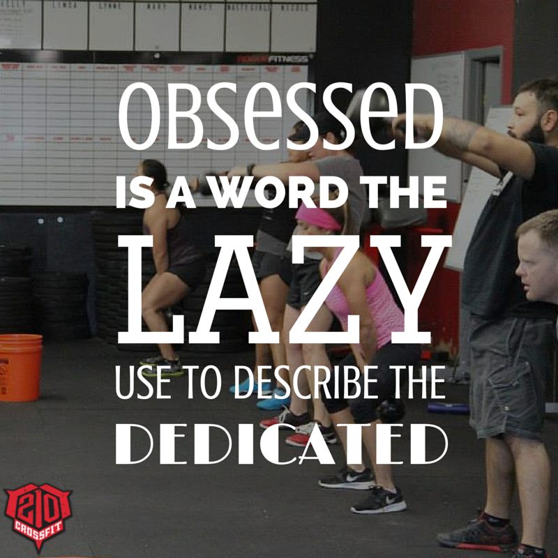 Workout Words: Obsessed Is A Word The Lazy Use To Describe The Dedicated
