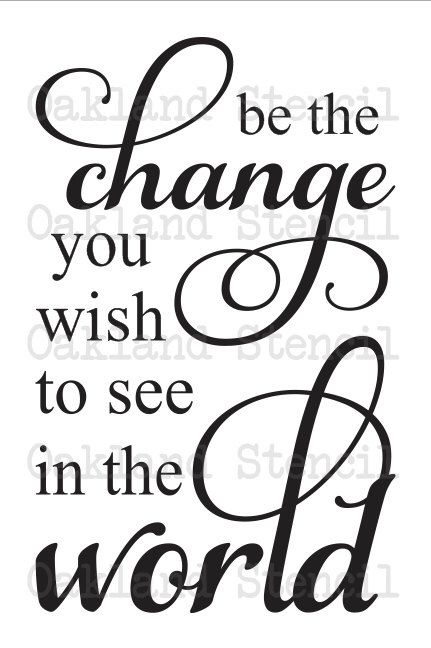 Inspirational STENCIL **be the change you wish to see** 12