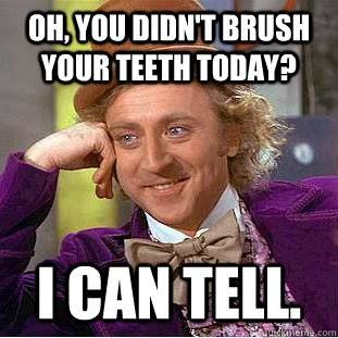 48ae45e08b21ac2d89fafef4c3220720 be sure to brush your teeth everyday! dentist meme smile