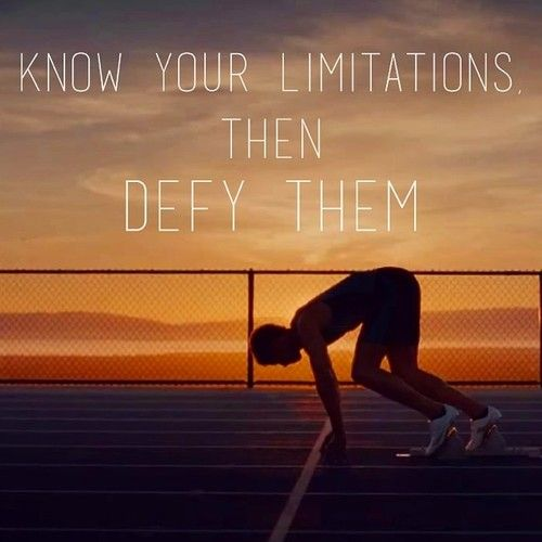 Know your limitations. Then defy them.