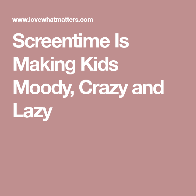 Screentime Is Making Kids Moody Crazy >> Screentime Is Making Kids Moody Crazy And Lazy Health Lazy