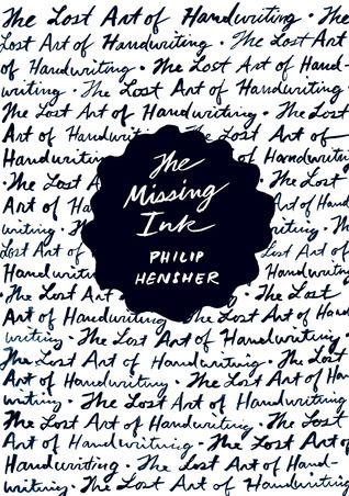 The Missing Ink: The Lost Art of Handwriting by Philip Hensher