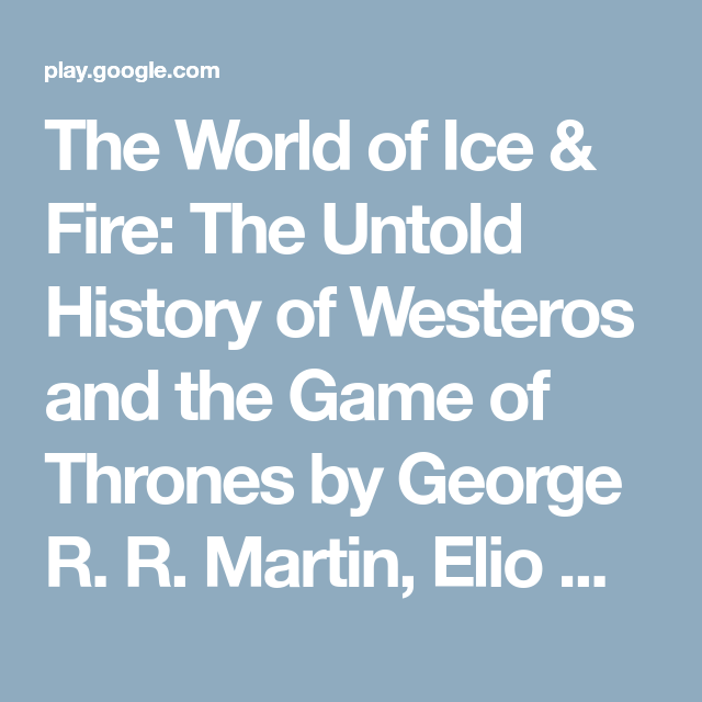 The World Of Ice Fire The Untold History Of Westeros And The Game Of Thrones By George R R Martin Elio Garcia Linda Westeros Audiobooks Game Of Thrones