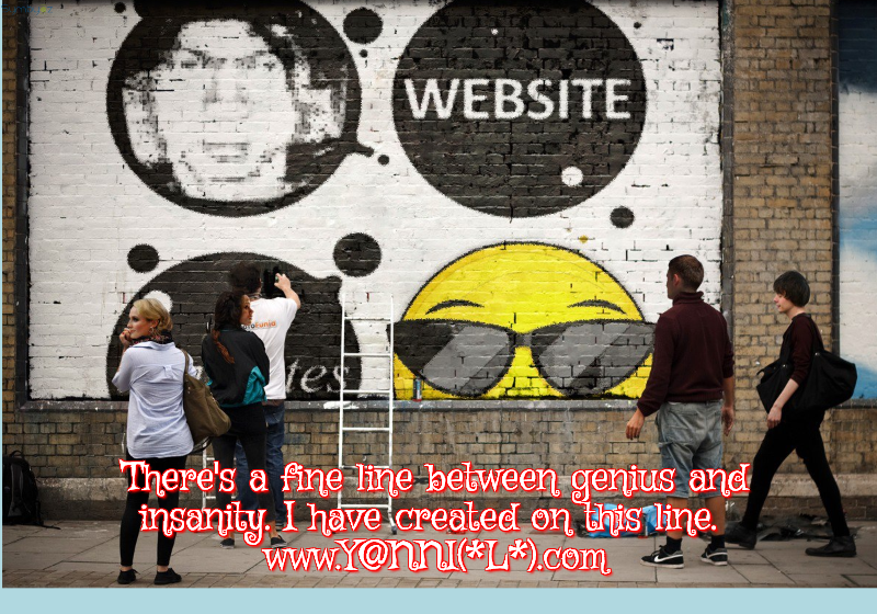 There's a fine line between genius and insanity. I have created on this line…