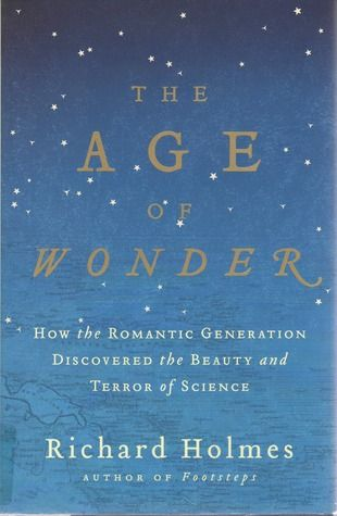 The Age Of Wonder How The Romantic Generation Discovered The Beauty And Terror Of Science In 2020 Good Books Book Worth Reading Romantic Writers