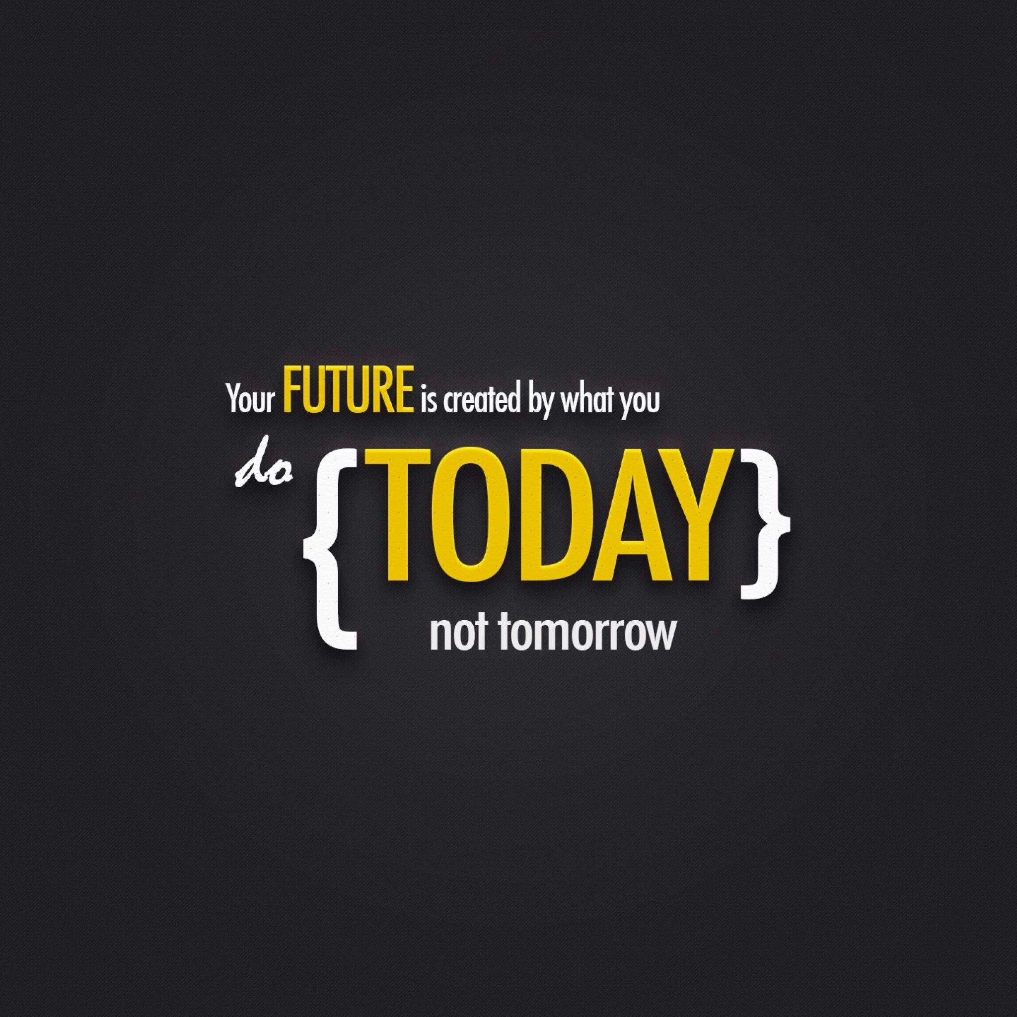 Motivational Quotes Wallpaper Download: Your Future Is Created By What You Do Today, Not Tomorrow
