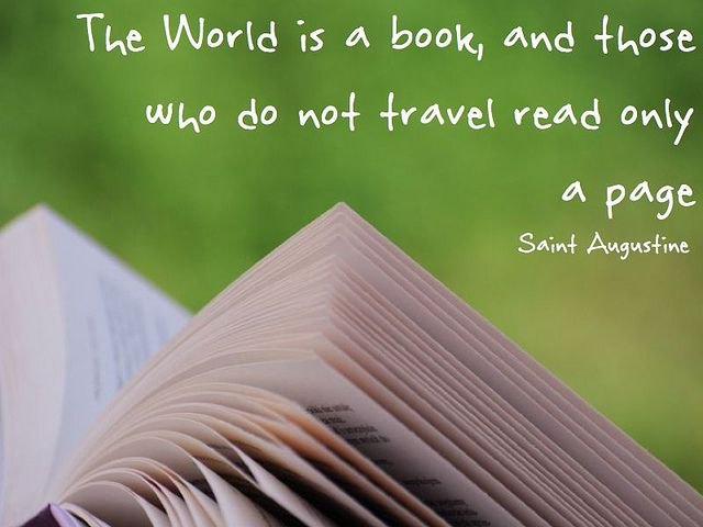 """""""The World is a Book and those who do not travel, read only a page""""- Saint Augustine   by langwitches, via Flickr"""