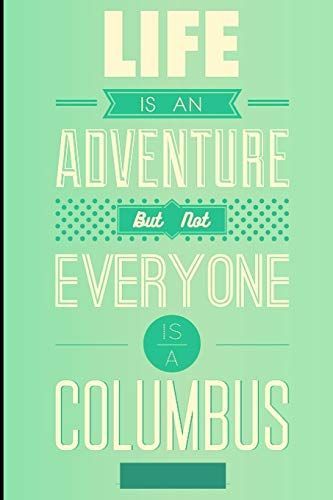 Life Is An Adventure: But Not Everyone Is A Columbus