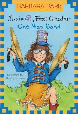 Junie B., First Grader: One-Man Band (Junie B. Jones Series #22) by Barbara Park, Denise Brunkus (Illustrator)
