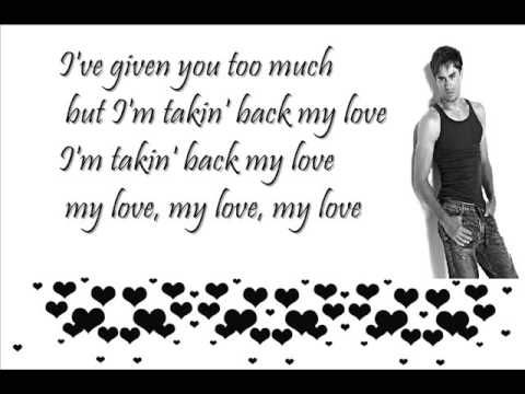 I've given you too much, but I'm takin' back my love - Takin' Back My Love - Enrique Iglesias ft. Ciara @enriqueIglesias