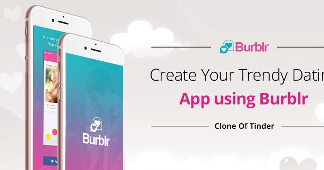 Create your trendy dating app using Burblr - Tinder Clone   Agriya