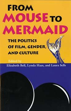 From Mouse to Mermaid: The Politics of Film, Gender, and Culture. Edited by Elizabeth Bell, Lynda Haas, and Laura Sells