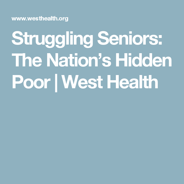 Struggling Seniors: The Nation's Hidden Poor | West Health