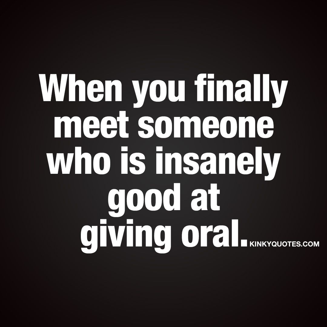 When You Finally Meet Someone Who Is Insanely Good At Giving Oral