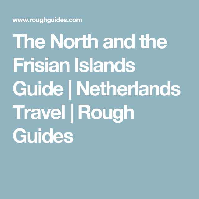 The North and the Frisian Islands Guide | Netherlands Travel | Rough Guides