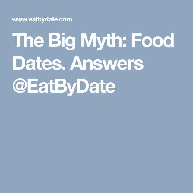The Big Myth: Food Dates  Answers @EatByDate | Cooking Tips & Food